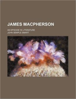 James MacPherson; An Episode in Literature