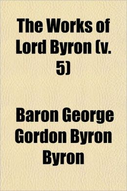 The Works Of Lord Byron (V. 5)
