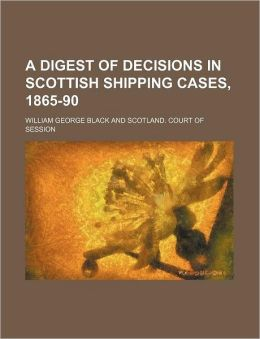 A Digest of Decisions in Scottish Shipping Cases, 1865-90