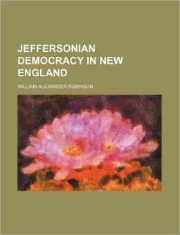 Jeffersonian Democracy In New England