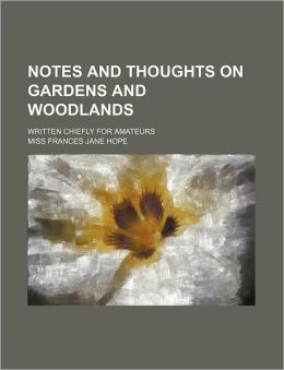 Notes and Thoughts on Gardens and Woodlands; Written Chiefly for Amateurs