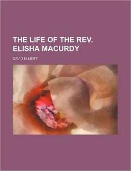 The Life of the REV. Elisha Macurdy