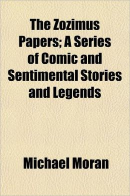 The Zozimus Papers; A Series of Comic and Sentimental Stories and Legends