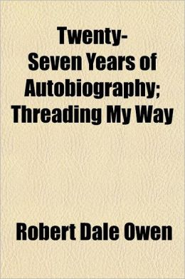 Twenty-Seven Years of Autobiography; Threading My Way