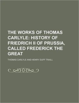 The Works of Thomas Carlyle (Volume 16); History of Friedrich II of Prussia, Called Frederick the Great
