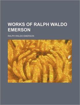 Works Of Ralph Waldo Emerson (Volume 1)