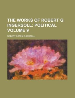 The Works of Robert G. Ingersoll Volume 9