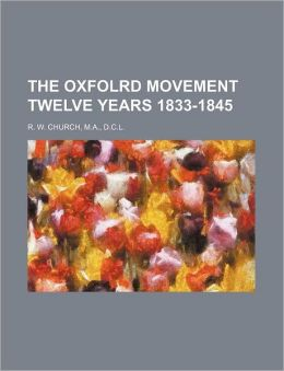The Oxfolrd Movement Twelve Years 1833-1845