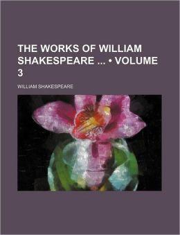 The Works Of William Shakespeare (Volume 3)