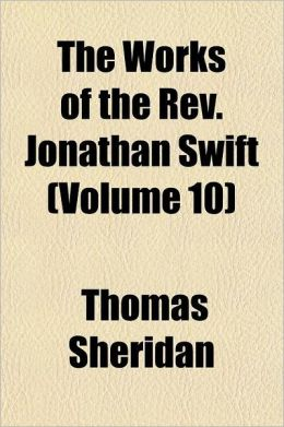 The Works of the REV. Jonathan Swift, D.D. Volume 10; With Notes, Historical and Critical