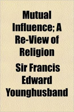 Mutual Influence; A Re-View of Religion