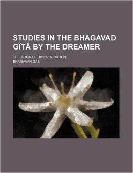 Studies in the Bhagavad G T by the Dreamer; The Yoga of Discrimination