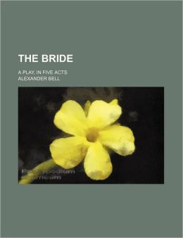 The Bride; A Play, in Five Acts
