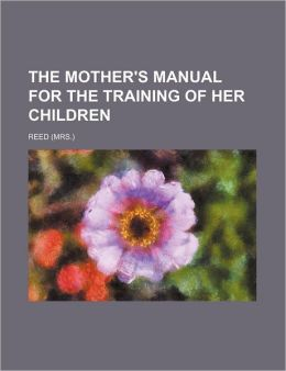 The Mother's Manual for the Training of Her Children