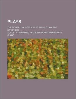 Plays (9811); The Father, Countess Julie, The Outlaw, The Stronger