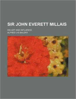 Sir John Everett Millais; His Art and Influence