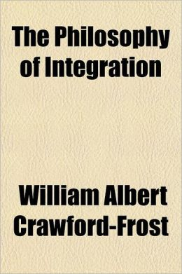 The Philosophy of Integration; An Explanation of the Universe and of the Christian Religion