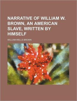 Narrative of William W. Brown, an American Slave, Written by Himself