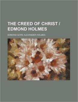 The Creed of Christ - Edmond Holmes