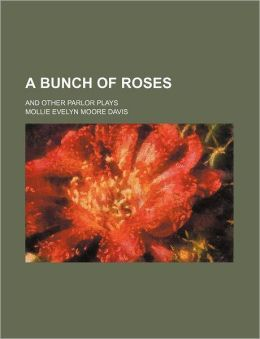 A Bunch of Roses; And Other Parlor Plays
