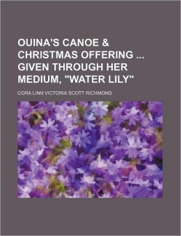 Ouina's Canoe & Christmas Offering Given Through Her Medium,