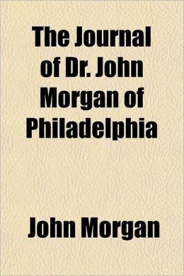 The Journal of Dr. John Morgan of Philadelphia; From the City of Rome to the City of London, 1764