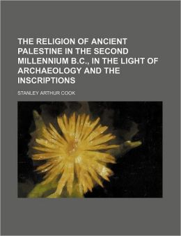 The Religion of Ancient Palestine in the Second Millennium B.C., in the Light of Archaeology and the Inscriptions
