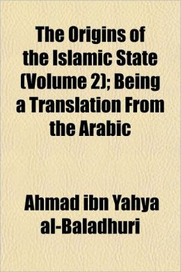 The Origins of the Islamic State (Volume 2); Being a Translation from the Arabic