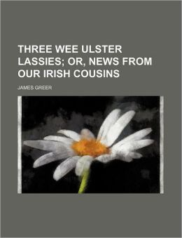 Three Wee Ulster Lassies; Or, News from Our Irish Cousins
