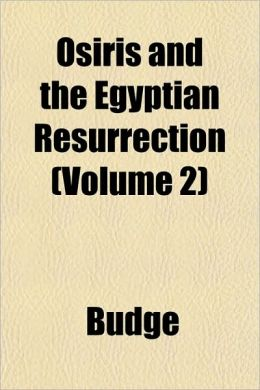 Osiris and the Egyptian Resurrection (Volume 2)
