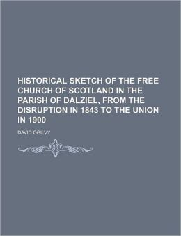 Historical Sketch of the Free Church of Scotland in the Parish of Dalziel, from the Disruption in 1843 to the Union in 1900