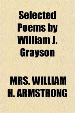 Selected Poems by William J. Grayson