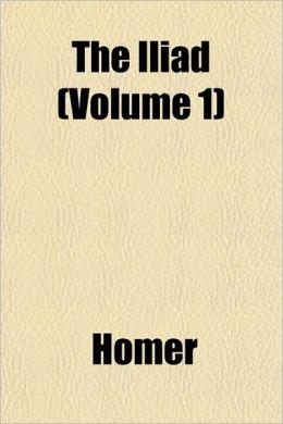 The Iliad (Volume 1)
