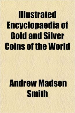 Encyclopaedia of Gold and Silver Coins of the World