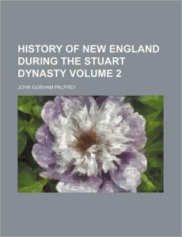 History of New England During the Stuart Dynasty Volume 2