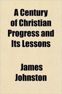 A Century of Christian Progress and Its Lessons