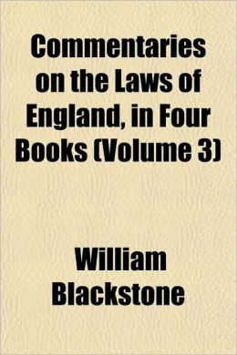 Commentaries on the Laws of England, in Four Books (Volume 3)