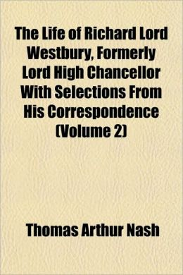 The Life Of Richard Lord Westbury, Formerly Lord High Chancellor With Selections From His Correspondence (Volume 2)