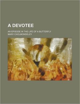 A Devotee; An Episode in the Life of a Butterfly
