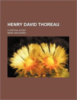 Henry David Thoreau; A Critical Study
