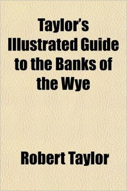 Taylor's Illustrated Guide to the Banks of the Wye