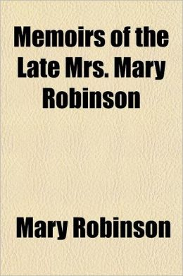 Memoirs of the Late Mrs. Mary Robinson, 2; Written by Herself, in Two Volumes