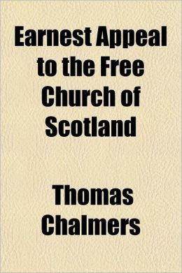 Earnest Appeal to the Free Church of Scotland on the Subject of Its Economics