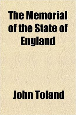 The Memorial of the State of England, in Vindication of the Queen, the Church, and the Administration; Design'd to Rectify the Mutual Mistakes of Prot