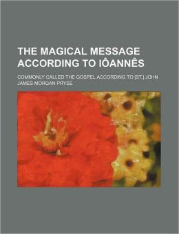 The Magical Message According to I Ann S; Commonly Called the Gospel According to [St.] John