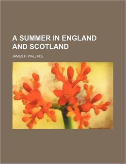 A Summer in England and Scotland