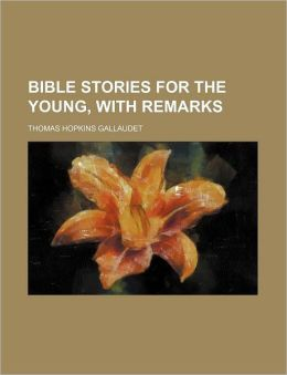 Bible Stories for the Young, with Remarks