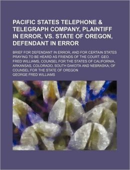 Pacific States Telephone & Telegraph Company, Plaintiff in Error, vs. State of Oregon, Defendant in Error; Brief for Defendant in Error, and for Certa