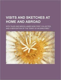 Visits And Sketches At Home And Abroad (Volume 3); With Tales And Miscellanies Now First Collected, And A New Edition Of The Diary Of An