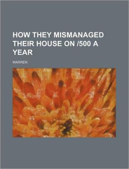 How They Mismanaged Their House on -500 a Year
